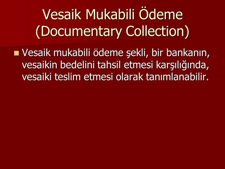 Vesaik Mukabili Ödeme (Documentary Collection) Vesaik mukabili ödeme şekli, bir bankanın, vesaikin bedelini tahsil etmesi karşılığında, vesaiki teslim