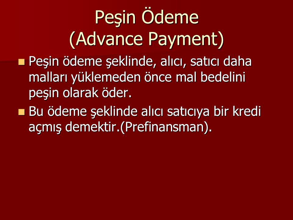 Peşin Ödeme (Advance Payment) Peşin ödeme şeklinde, alıcı, satıcı daha malları yüklemeden önce mal bedelini peşin olarak öder. Peşin ödeme şeklinde, a
