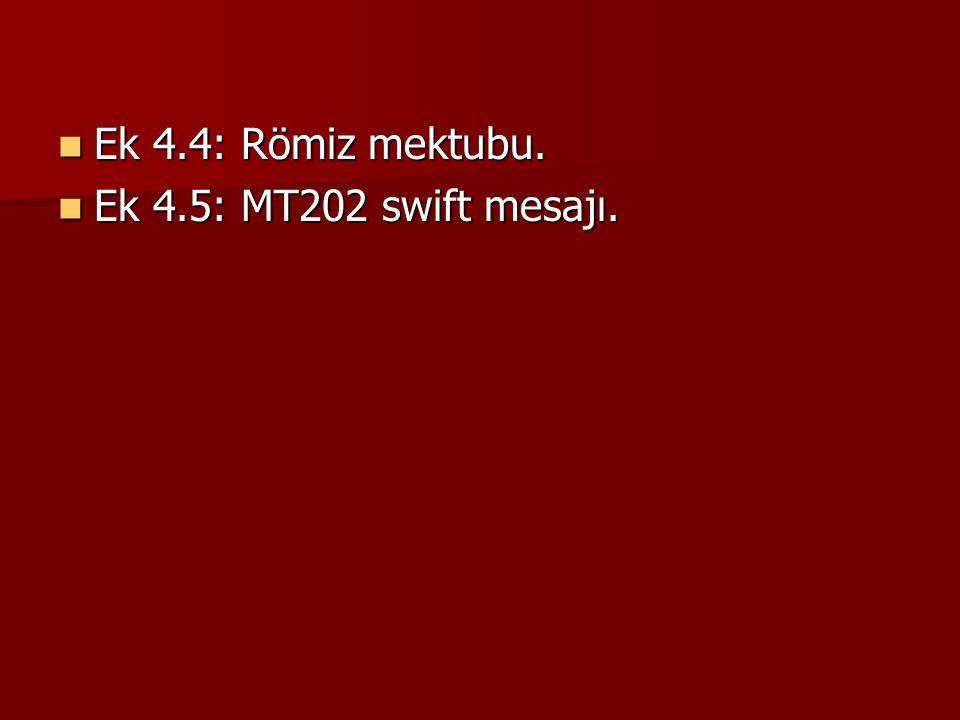 Ek 4.4: Römiz mektubu. Ek 4.4: Römiz mektubu. Ek 4.5: MT202 swift mesajı. Ek 4.5: MT202 swift mesajı.