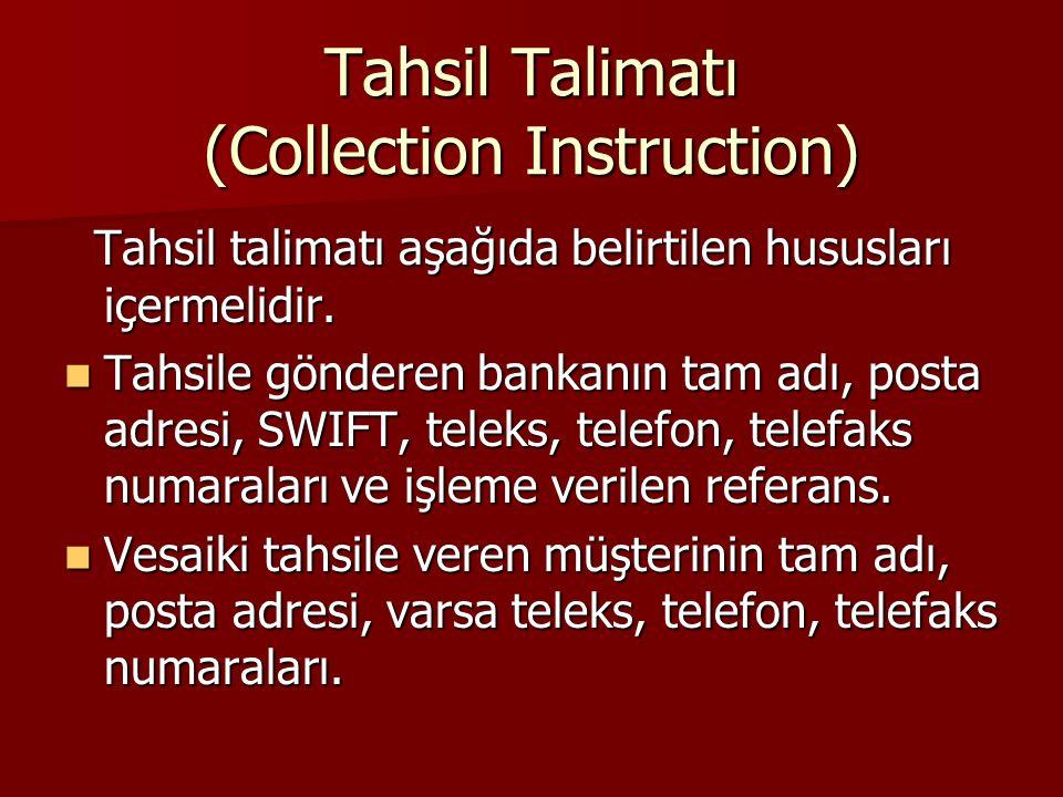 Tahsil Talimatı (Collection Instruction) Tahsil talimatı aşağıda belirtilen hususları içermelidir. Tahsil talimatı aşağıda belirtilen hususları içerme