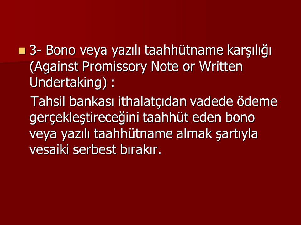 3- Bono veya yazılı taahhütname karşılığı (Against Promissory Note or Written Undertaking) : 3- Bono veya yazılı taahhütname karşılığı (Against Promis