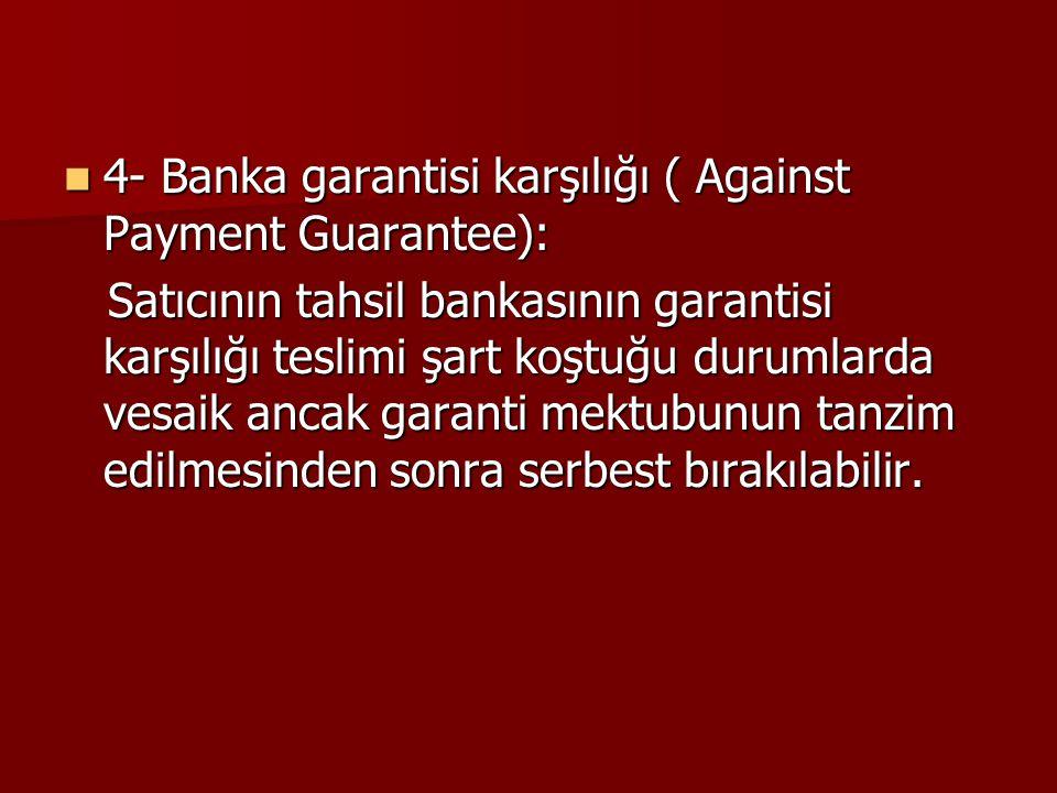 4- Banka garantisi karşılığı ( Against Payment Guarantee): 4- Banka garantisi karşılığı ( Against Payment Guarantee): Satıcının tahsil bankasının gara