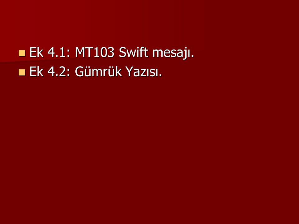 Ek 4.1: MT103 Swift mesajı. Ek 4.1: MT103 Swift mesajı. Ek 4.2: Gümrük Yazısı. Ek 4.2: Gümrük Yazısı.