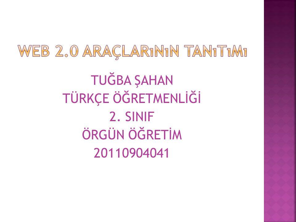 TUĞBA ŞAHAN TÜRKÇE ÖĞRETMENLİĞİ 2. SINIF ÖRGÜN ÖĞRETİM 20110904041