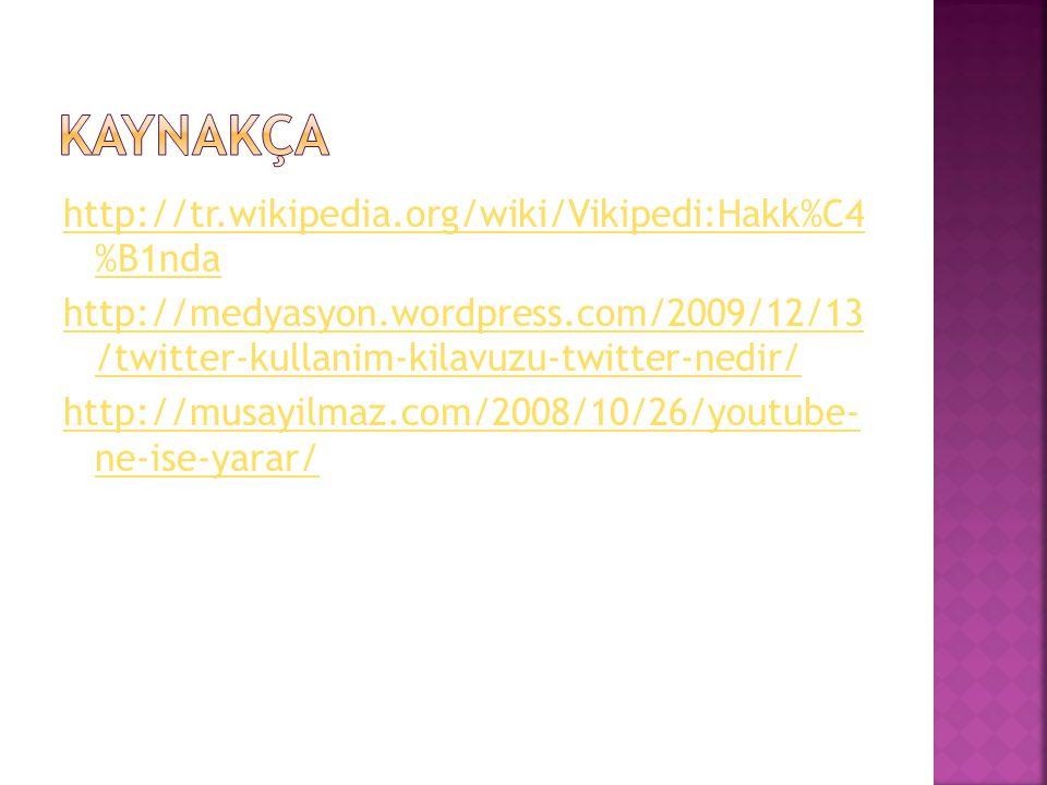 http://tr.wikipedia.org/wiki/Vikipedi:Hakk%C4 %B1nda http://medyasyon.wordpress.com/2009/12/13 /twitter-kullanim-kilavuzu-twitter-nedir/ http://musayilmaz.com/2008/10/26/youtube- ne-ise-yarar/