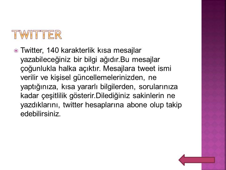  Twitter, 140 karakterlik kısa mesajlar yazabileceğiniz bir bilgi ağıdır.Bu mesajlar çoğunlukla halka açıktır.
