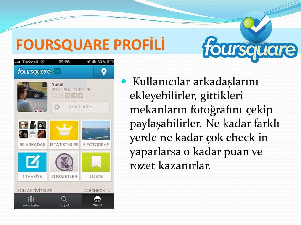 FOURSQUARE PROFİLİ Kullanıcılar arkadaşlarını ekleyebilirler, gittikleri mekanların fotoğrafını çekip paylaşabilirler.