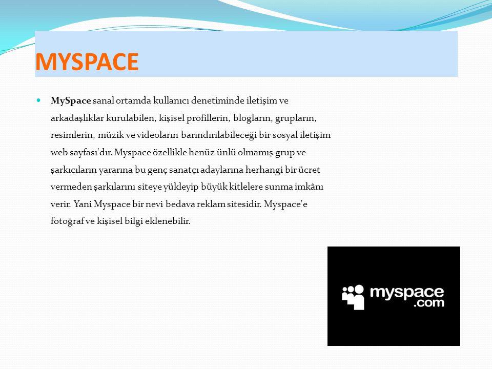 MYSPACE MySpace sanal ortamda kullanıcı denetiminde iletişim ve arkadaşlıklar kurulabilen, kişisel profillerin, blogların, grupların, resimlerin, müzik ve videoların barındırılabileceği bir sosyal iletişim web sayfası dır.