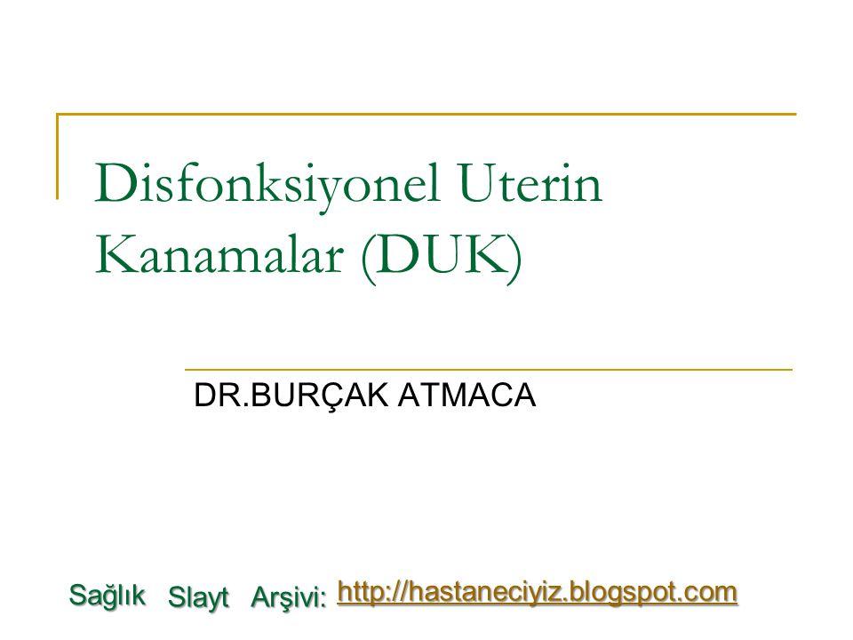 Disfonksiyonel Uterin Kanamalar (DUK) DR.BURÇAK ATMACA Sağlık Slayt Arşivi: http://hastaneciyiz.blogspot.com