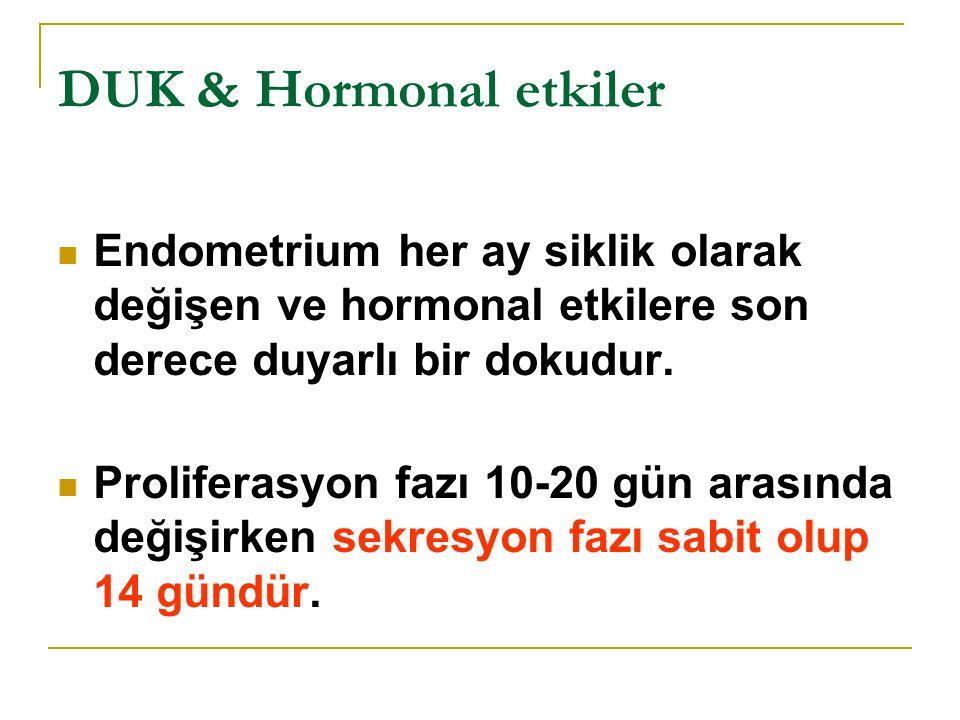 DUK & Hormonal etkiler Endometrium her ay siklik olarak değişen ve hormonal etkilere son derece duyarlı bir dokudur.