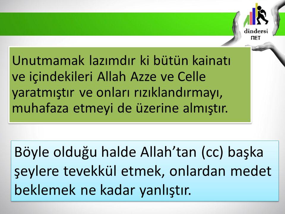 Unutmamak lazımdır ki bütün kainatı ve içindekileri Allah Azze ve Celle yaratmıştır ve onları rızıklandırmayı, muhafaza etmeyi de üzerine almıştır.
