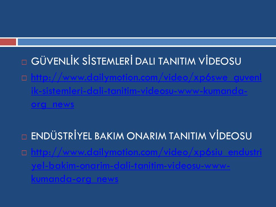  GÜVENL İ K S İ STEMLER İ DALI TANITIM V İ DEOSU  http://www.dailymotion.com/video/xp6swe_guvenl ik-sistemleri-dali-tanitim-videosu-www-kumanda- org_news http://www.dailymotion.com/video/xp6swe_guvenl ik-sistemleri-dali-tanitim-videosu-www-kumanda- org_news  ENDÜSTR İ YEL BAKIM ONARIM TANITIM V İ DEOSU  http://www.dailymotion.com/video/xp6siu_endustri yel-bakim-onarim-dali-tanitim-videosu-www- kumanda-org_news http://www.dailymotion.com/video/xp6siu_endustri yel-bakim-onarim-dali-tanitim-videosu-www- kumanda-org_news