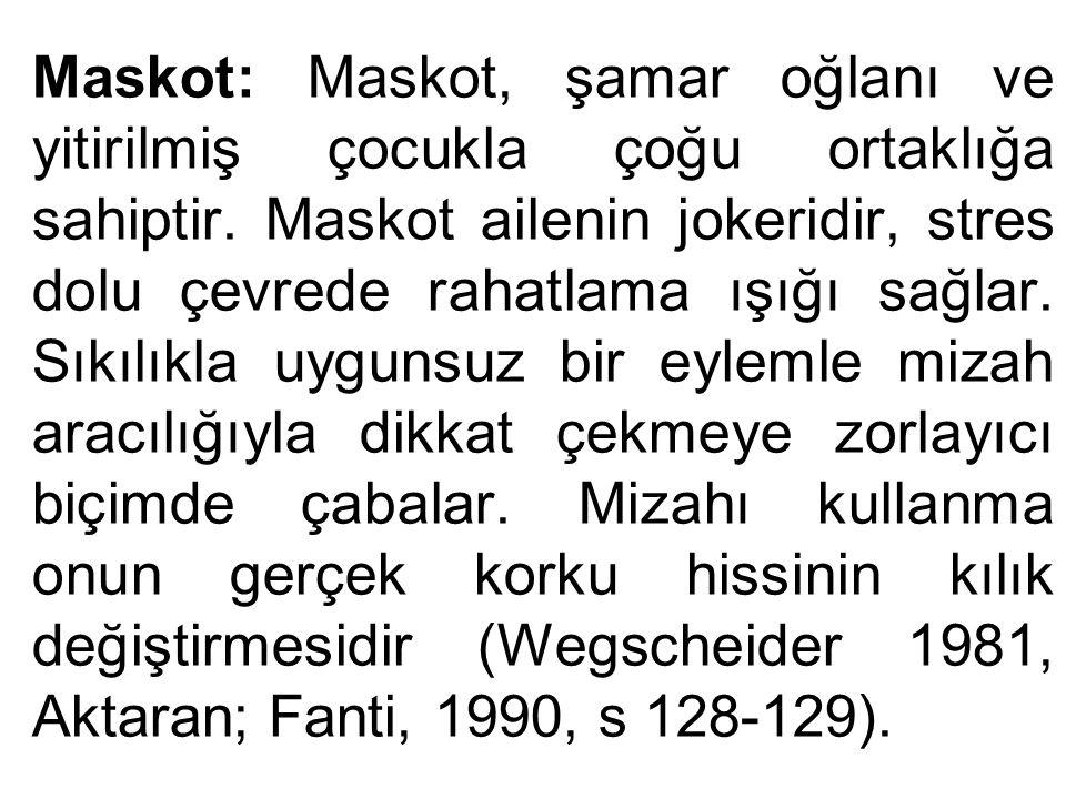 Maskot: Maskot, şamar oğlanı ve yitirilmiş çocukla çoğu ortaklığa sahiptir. Maskot ailenin jokeridir, stres dolu çevrede rahatlama ışığı sağlar. Sıkıl
