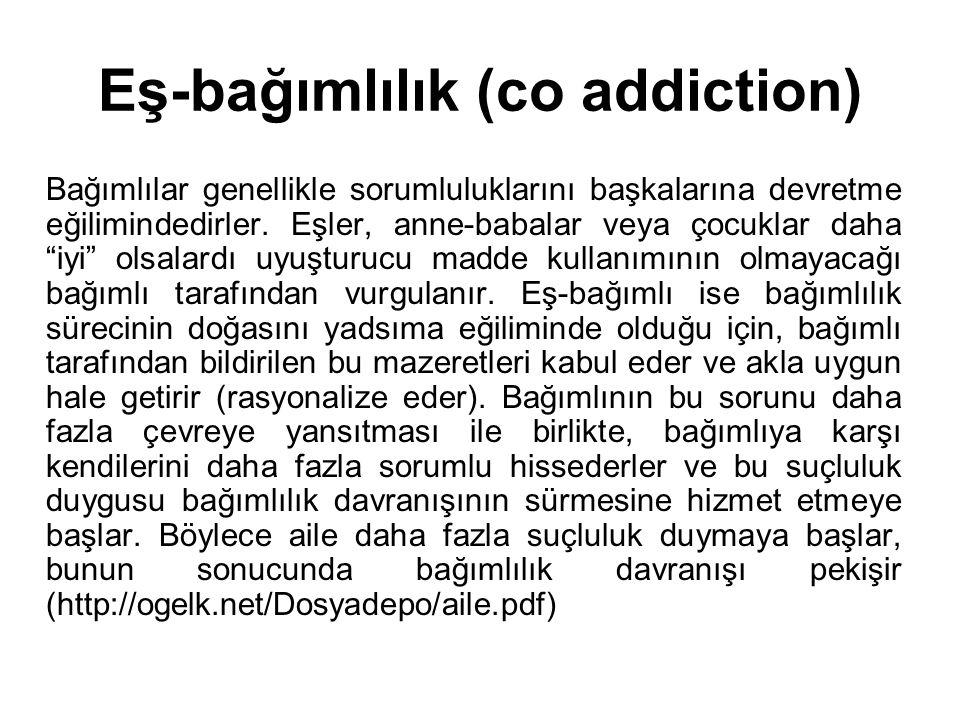 """Eş-bağımlılık (co addiction) Bağımlılar genellikle sorumluluklarını başkalarına devretme eğilimindedirler. Eşler, anne-babalar veya çocuklar daha """"iyi"""