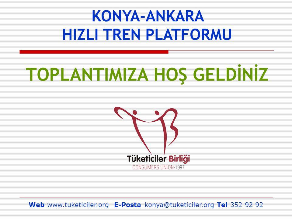 TOPLANTIMIZA HOŞ GELDİNİZ Web www.tuketiciler.org E-Posta konya@tuketiciler.org Tel 352 92 92 KONYA-ANKARA HIZLI TREN PLATFORMU