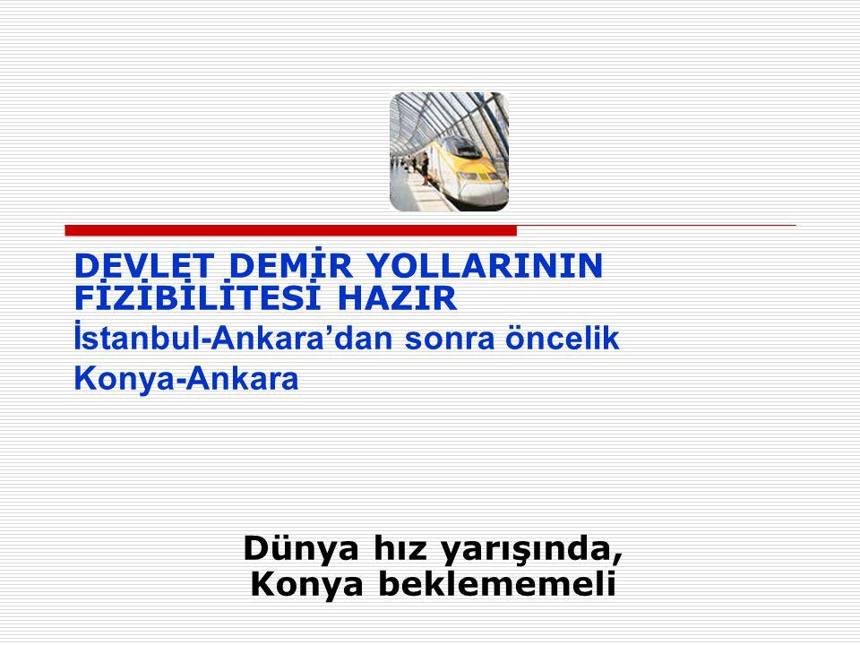 DEVLET DEMİR YOLLARININ FİZİBİLİTESİ HAZIR İstanbul-Ankara'dan sonra öncelik Konya-Ankara
