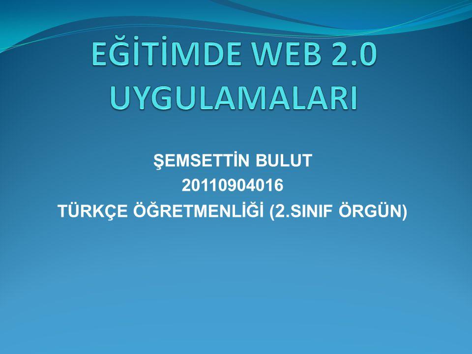 ŞEMSETTİN BULUT 20110904016 TÜRKÇE ÖĞRETMENLİĞİ ( 2.SINIF ÖRGÜN)