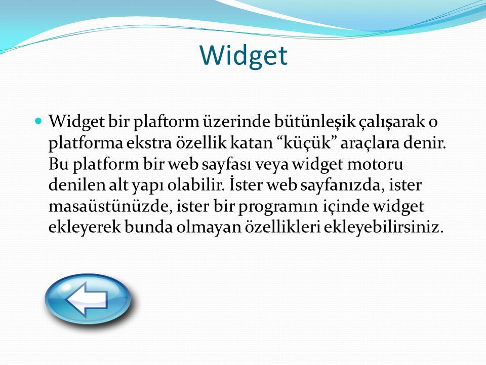 Widget Widget bir plaftorm üzerinde bütünleşik çalışarak o platforma ekstra özellik katan küçük araçlara denir.
