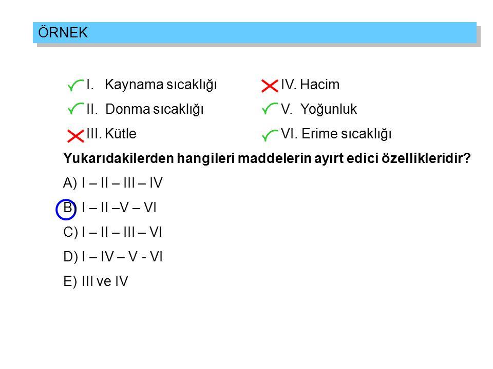 Aşağıdakilerden hangisi ya da hangileri maddelerin ortak özelliklerindendir? I. Kütle II. Öz kütle III. Hacim IV. Koku V. Esneklik ÖRNEK Cevap: Kütle