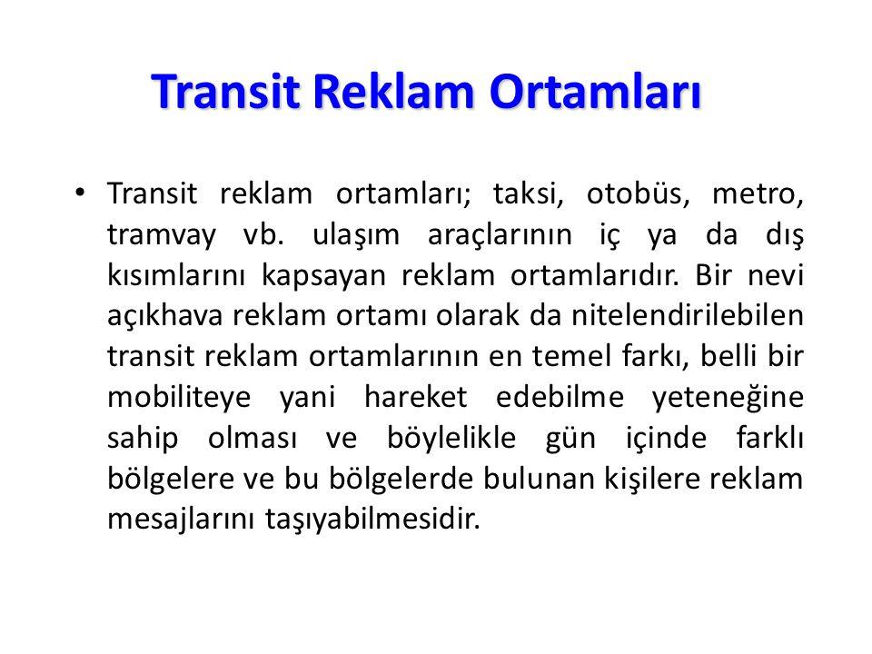 Transit reklam ortamları; taksi, otobüs, metro, tramvay vb. ulaşım araçlarının iç ya da dış kısımlarını kapsayan reklam ortamlarıdır. Bir nevi açıkhav