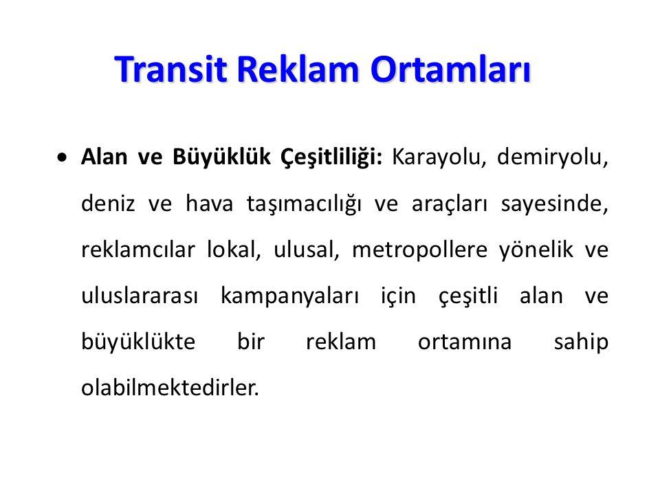 Transit Reklam Ortamları  Alan ve Büyüklük Çeşitliliği: Karayolu, demiryolu, deniz ve hava taşımacılığı ve araçları sayesinde, reklamcılar lokal, ulu