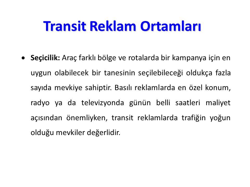 Transit Reklam Ortamları  Seçicilik: Araç farklı bölge ve rotalarda bir kampanya için en uygun olabilecek bir tanesinin seçilebileceği oldukça fazla