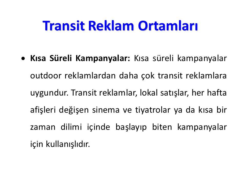 Transit Reklam Ortamları  Kısa Süreli Kampanyalar: Kısa süreli kampanyalar outdoor reklamlardan daha çok transit reklamlara uygundur. Transit reklaml