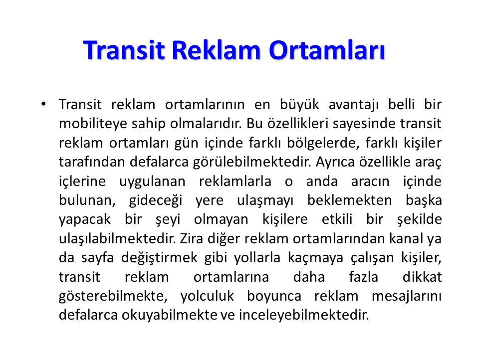 Transit Reklam Ortamları Transit reklam ortamlarının en büyük avantajı belli bir mobiliteye sahip olmalarıdır. Bu özellikleri sayesinde transit reklam