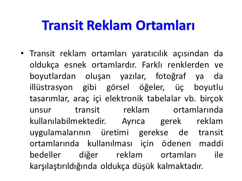 Transit Reklam Ortamları Transit reklam ortamları yaratıcılık açısından da oldukça esnek ortamlardır. Farklı renklerden ve boyutlardan oluşan yazılar,