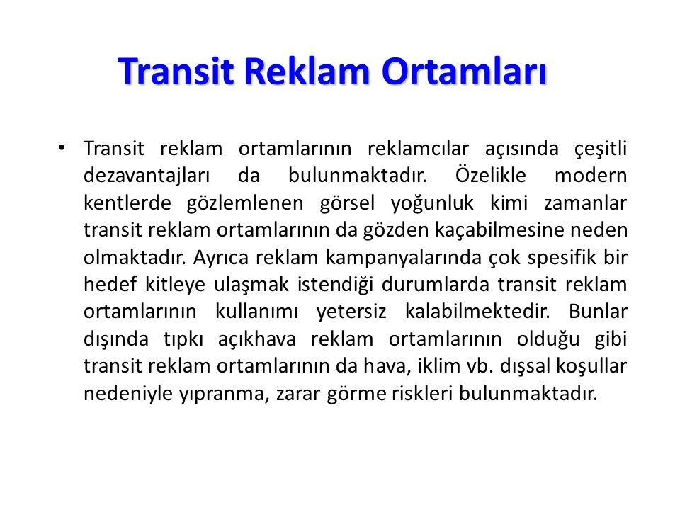 Transit Reklam Ortamları Transit reklam ortamlarının reklamcılar açısında çeşitli dezavantajları da bulunmaktadır. Özelikle modern kentlerde gözlemlen