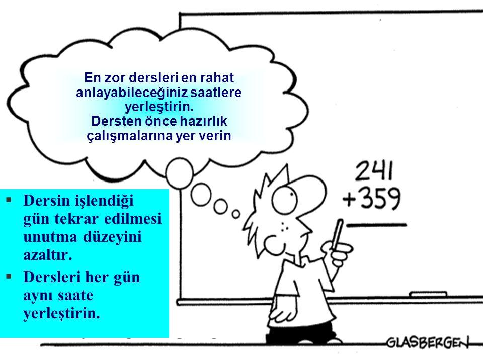 § Dersin işlendiği gün tekrar edilmesi unutma düzeyini azaltır. § Dersleri her gün aynı saate yerleştirin. En zor dersleri en rahat anlayabileceğiniz