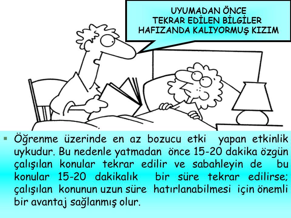 §Öğrenme üzerinde en az bozucu etki yapan etkinlik uykudur. Bu nedenle yatmadan önce 15-20 dakika özgün çalışılan konular tekrar edilir ve sabahleyin