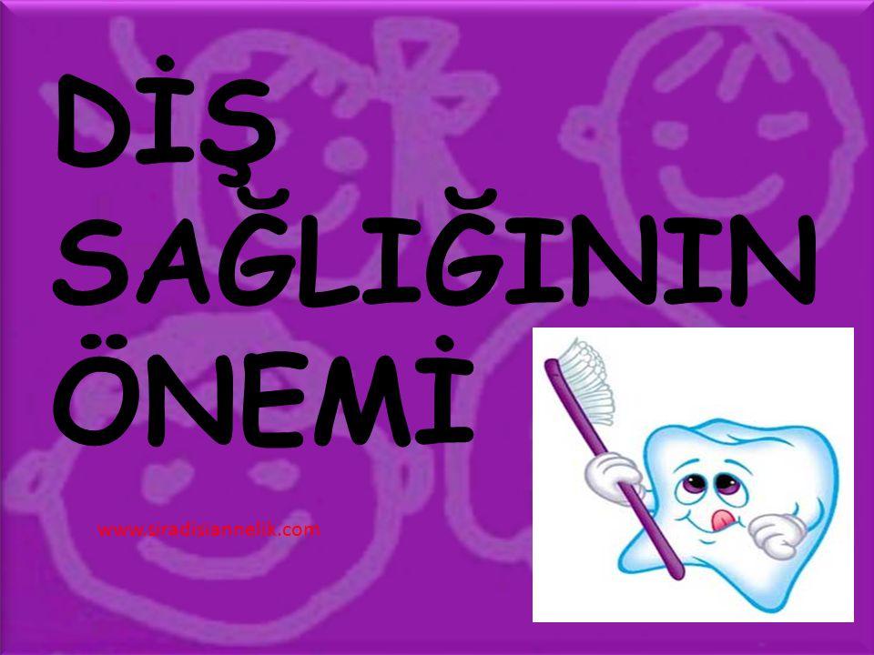 DİŞ SAĞLIĞININ ÖNEMİ www.siradisiannelik.com