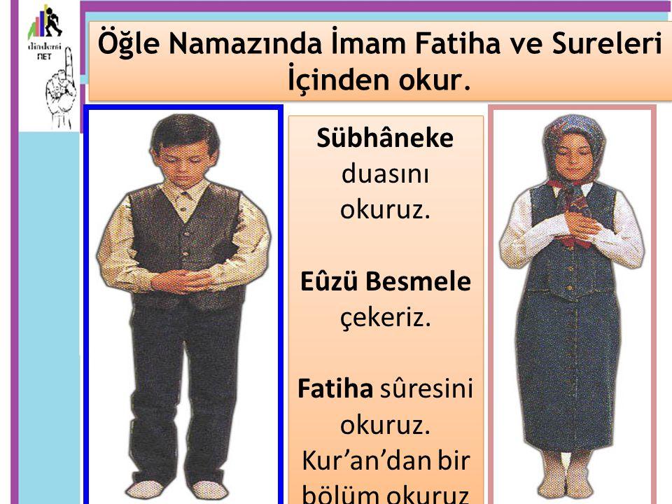 Sübhâneke duasını okuruz. Eûzü Besmele çekeriz. Fatiha sûresini okuruz. Kur'an'dan bir bölüm okuruz Sübhâneke duasını okuruz. Eûzü Besmele çekeriz. Fa