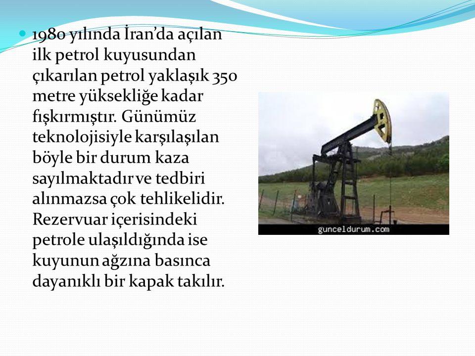 1980 yılında İran'da açılan ilk petrol kuyusundan çıkarılan petrol yaklaşık 350 metre yüksekliğe kadar fışkırmıştır. Günümüz teknolojisiyle karşılaşıl