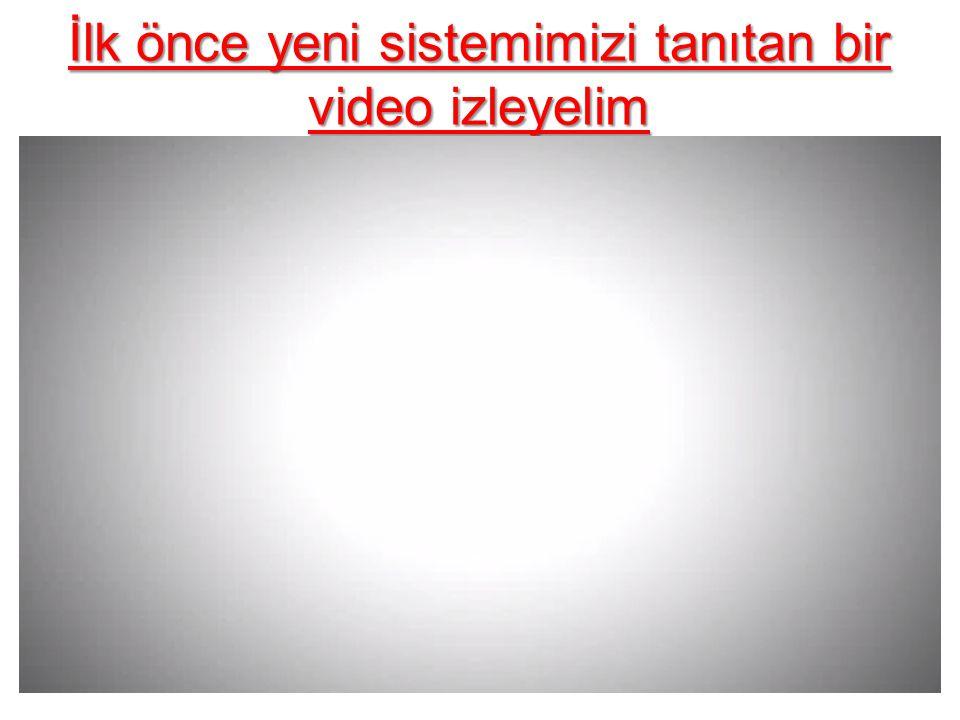 İlk önce yeni sistemimizi tanıtan bir video izleyelim