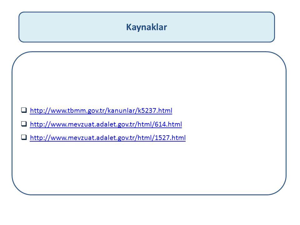 Kaynaklar  http://www.tbmm.gov.tr/kanunlar/k5237.html http://www.tbmm.gov.tr/kanunlar/k5237.html  http://www.mevzuat.adalet.gov.tr/html/614.html htt