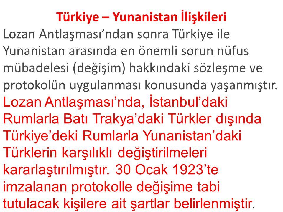 Türkiye – Yunanistan İlişkileri Lozan Antlaşması'ndan sonra Türkiye ile Yunanistan arasında en önemli sorun nüfus mübadelesi (değişim) hakkındaki sözleşme ve protokolün uygulanması konusunda yaşanmıştır.