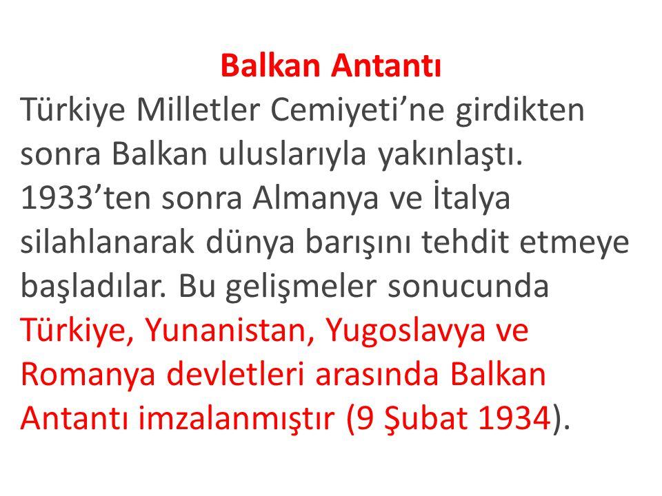 Balkan Antantı Türkiye Milletler Cemiyeti'ne girdikten sonra Balkan uluslarıyla yakınlaştı.