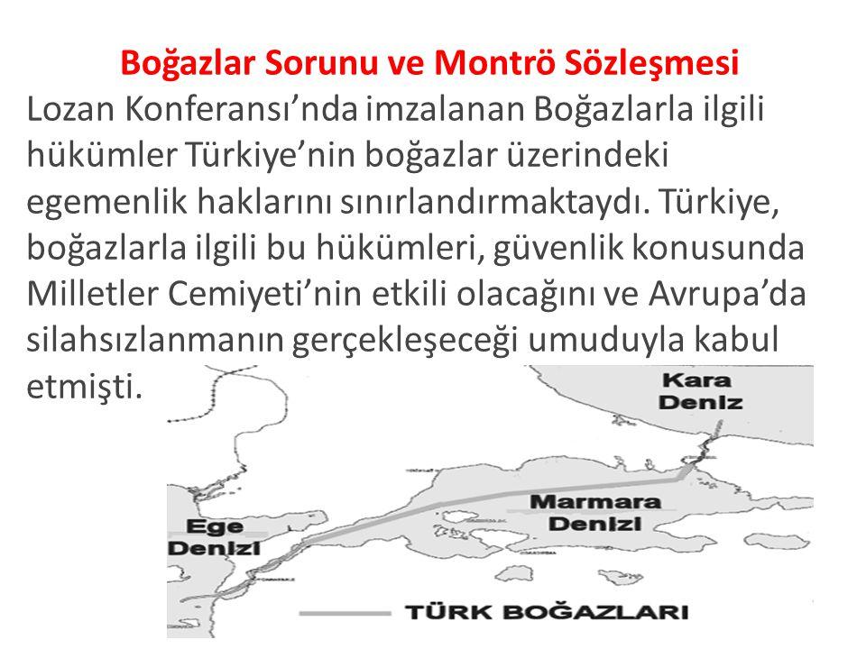 Boğazlar Sorunu ve Montrö Sözleşmesi Lozan Konferansı'nda imzalanan Boğazlarla ilgili hükümler Türkiye'nin boğazlar üzerindeki egemenlik haklarını sınırlandırmaktaydı.