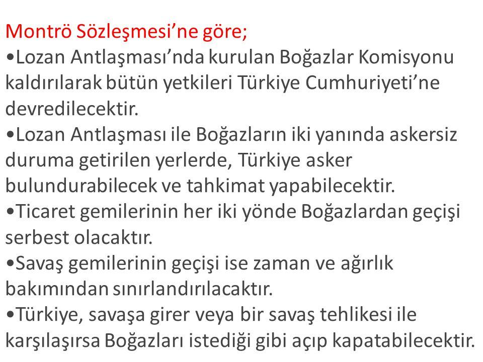 Montrö Sözleşmesi'ne göre; Lozan Antlaşması'nda kurulan Boğazlar Komisyonu kaldırılarak bütün yetkileri Türkiye Cumhuriyeti'ne devredilecektir.