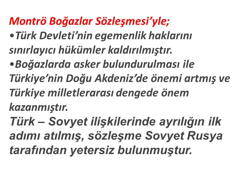 Montrö Boğazlar Sözleşmesi'yle; Türk Devleti'nin egemenlik haklarını sınırlayıcı hükümler kaldırılmıştır.