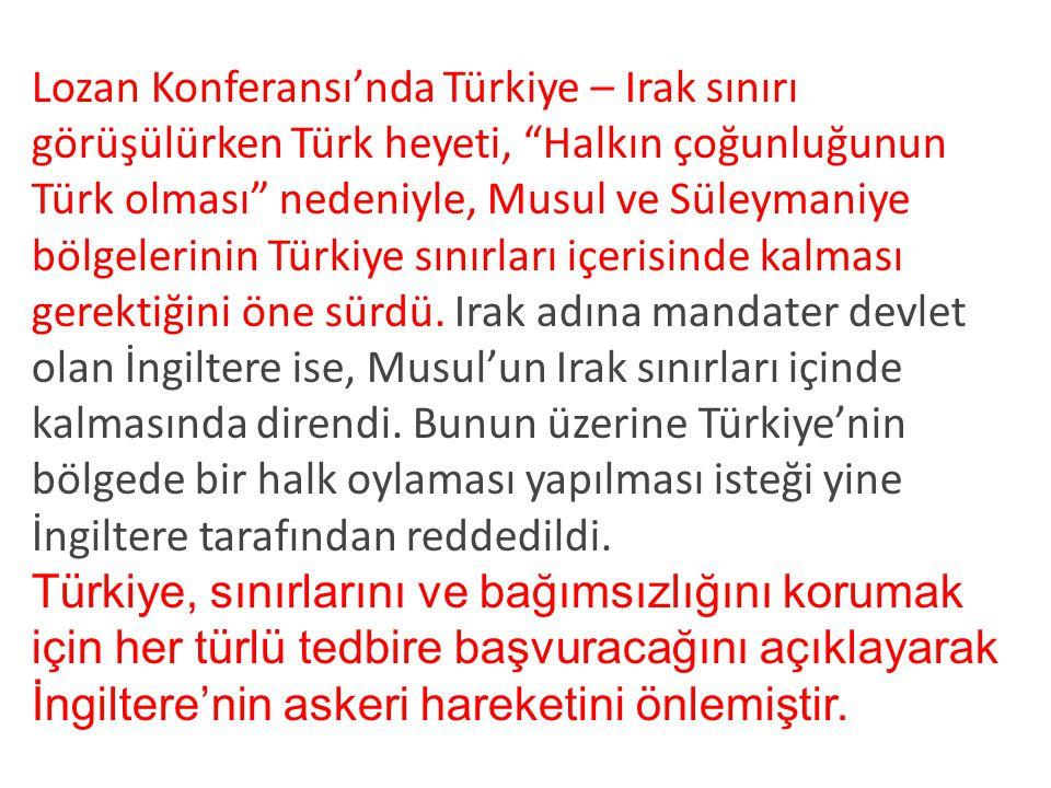 Lozan Konferansı'nda Türkiye – Irak sınırı görüşülürken Türk heyeti, Halkın çoğunluğunun Türk olması nedeniyle, Musul ve Süleymaniye bölgelerinin Türkiye sınırları içerisinde kalması gerektiğini öne sürdü.