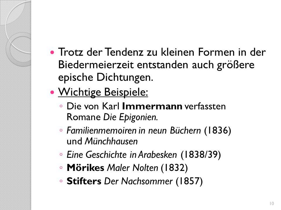 Trotz der Tendenz zu kleinen Formen in der Biedermeierzeit entstanden auch größere epische Dichtungen. Wichtige Beispiele: ◦ Die von Karl Immermann ve