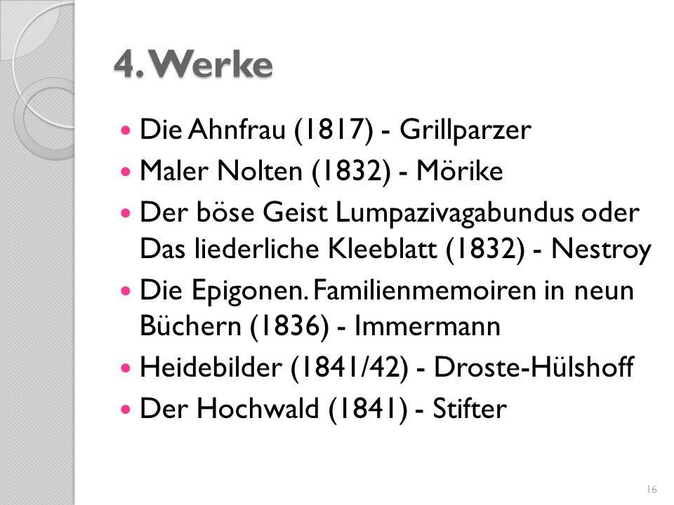 4. Werke Die Ahnfrau (1817) - Grillparzer Maler Nolten (1832) - Mörike Der böse Geist Lumpazivagabundus oder Das liederliche Kleeblatt (1832) - Nestro