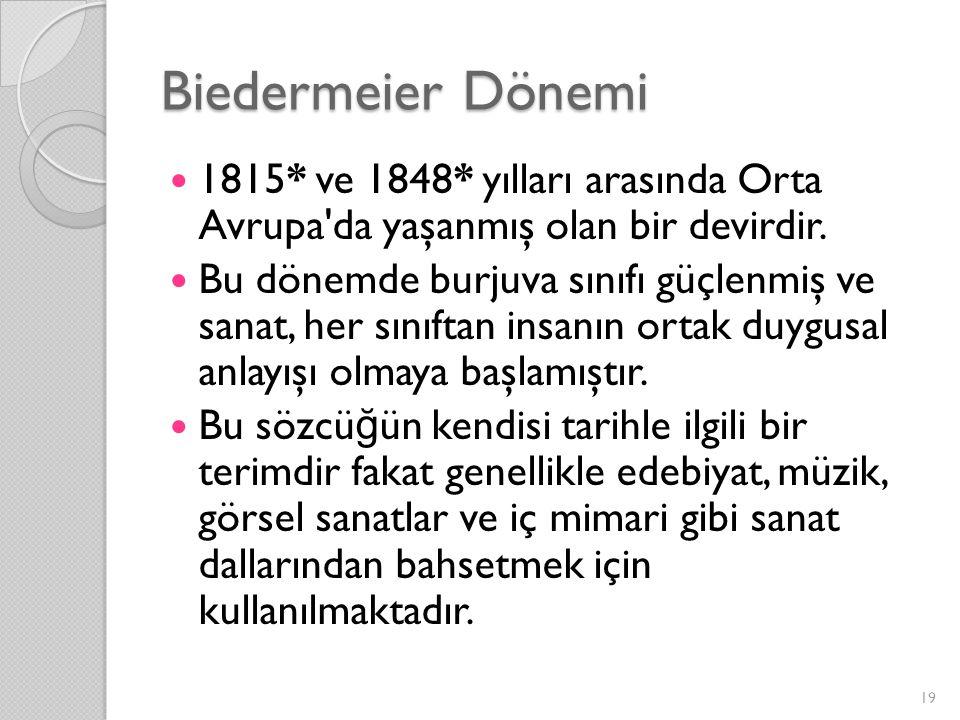 Biedermeier Dönemi 1815* ve 1848* yılları arasında Orta Avrupa'da yaşanmış olan bir devirdir. Bu dönemde burjuva sınıfı güçlenmiş ve sanat, her sınıft