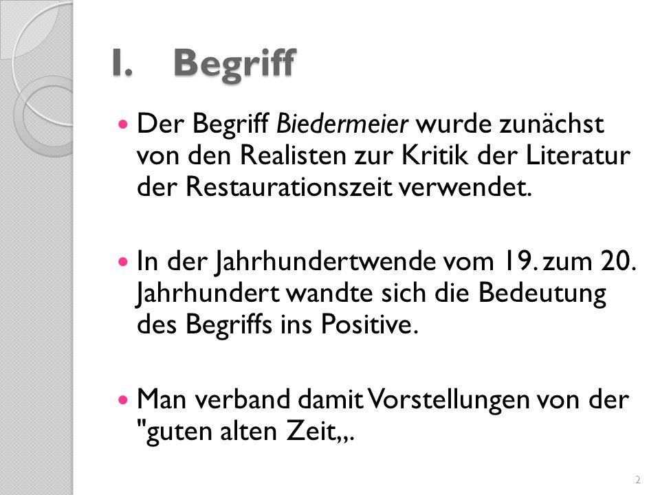 I.Begriff Der Begriff Biedermeier wurde zunächst von den Realisten zur Kritik der Literatur der Restaurationszeit verwendet. In der Jahrhundertwende v