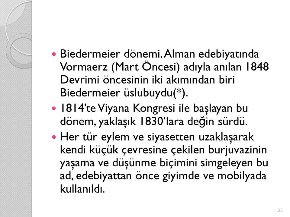 Biedermeier dönemi. Alman edebiyatında Vormaerz (Mart Öncesi) adıyla anılan 1848 Devrimi öncesinin iki akımından biri Biedermeier üslubuydu(*). 1814't
