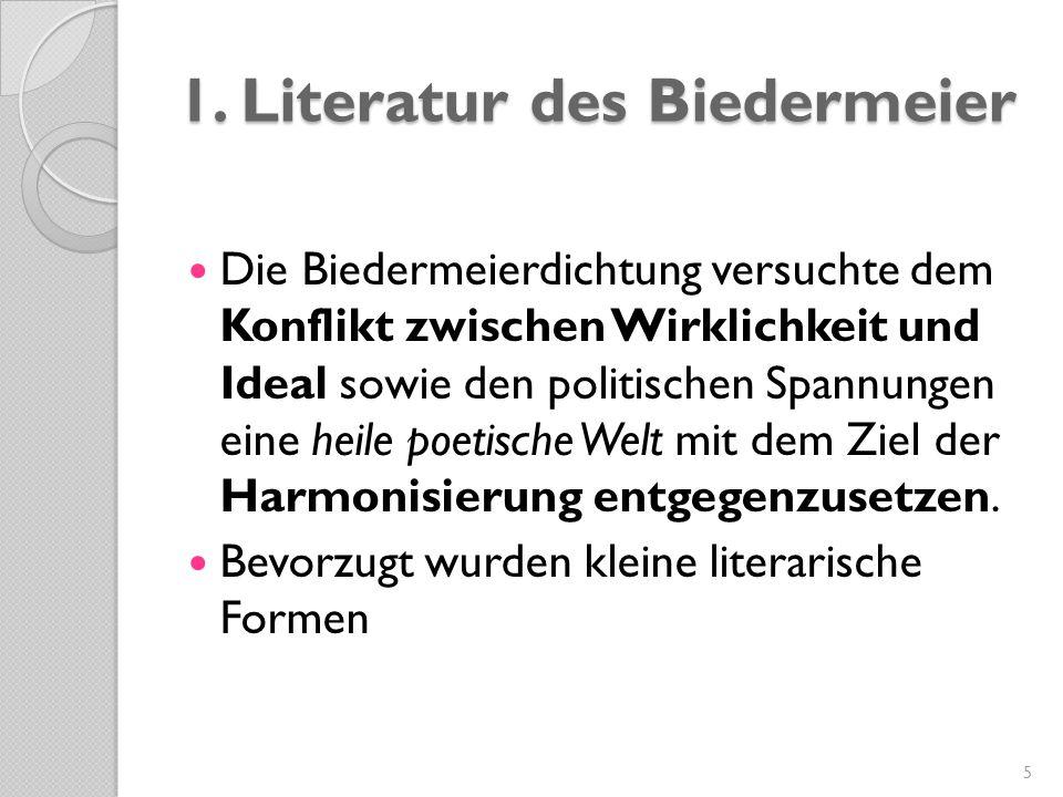 1. Literatur des Biedermeier Die Biedermeierdichtung versuchte dem Konflikt zwischen Wirklichkeit und Ideal sowie den politischen Spannungen eine heil