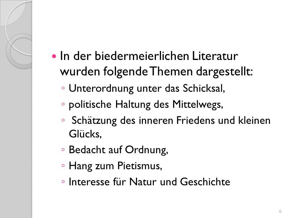 In der biedermeierlichen Literatur wurden folgende Themen dargestellt: ◦ Unterordnung unter das Schicksal, ◦ politische Haltung des Mittelwegs, ◦ Schä